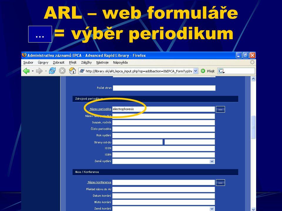 ARL – web formuláře přístupy – současný stav Přístup k formulářům mají zpracovatelé ústavů Zpracovatelé mohou vytvářet, editovat a mazat své záznamy Pokud je více zpracovatelů v jednom ústavu, nechť si nahlásí požadavek na další přístup