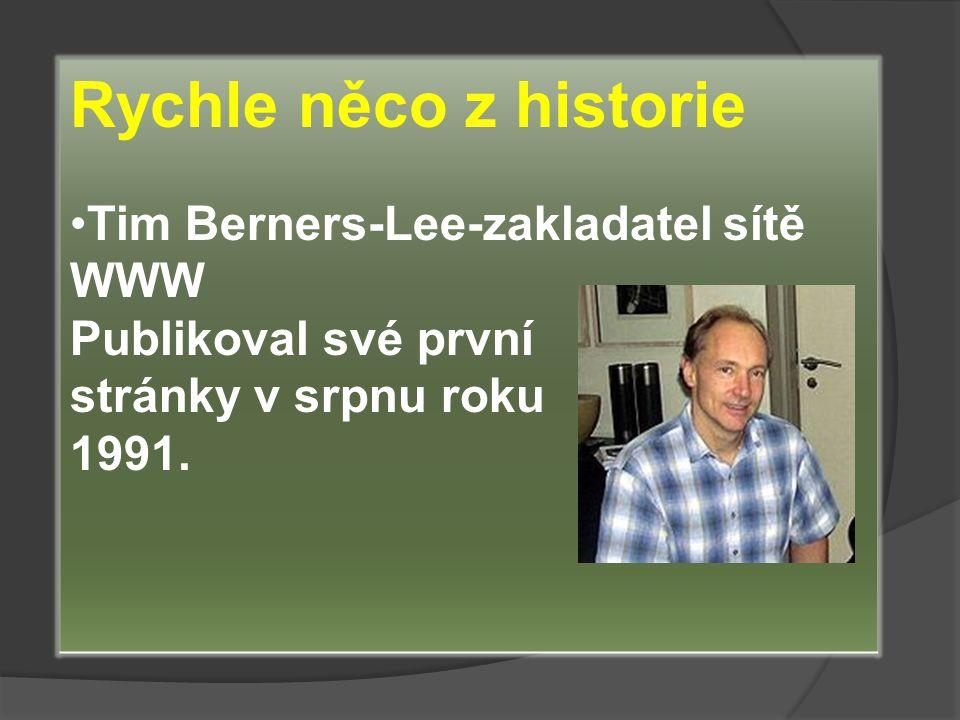Rychle něco z historie Tim Berners-Lee-zakladatel sítě WWW Publikoval své první stránky v srpnu roku 1991.