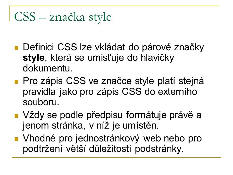 CSS – značka style Definici CSS lze vkládat do párové značky style, která se umisťuje do hlavičky dokumentu.