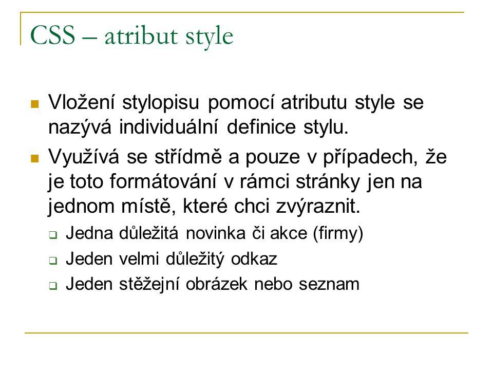 CSS – atribut style Vložení stylopisu pomocí atributu style se nazývá individuální definice stylu.