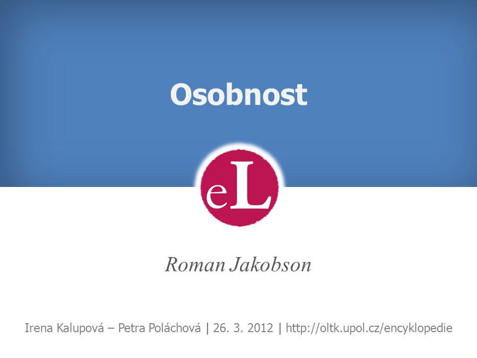 Osobnost Roman Jakobson Irena Kalupová – Petra Poláchová | 26.