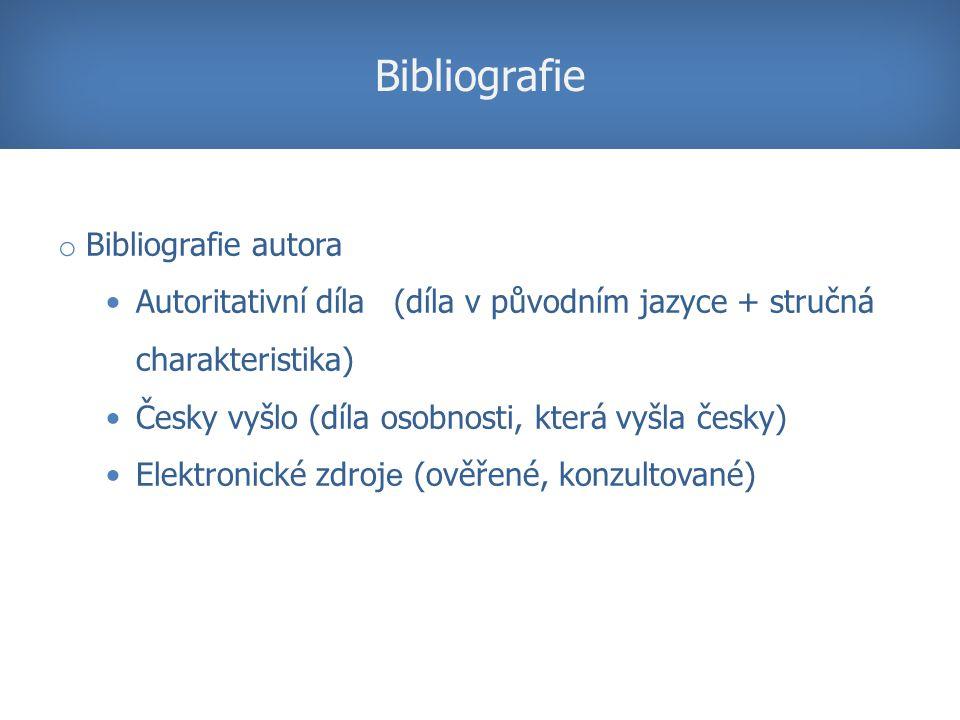 Bibliografie o Bibliografie autora Autoritativní díla(díla v původním jazyce + stručná charakteristika) Česky vyšlo (díla osobnosti, která vyšla česky) Elektronické zdroj e (ověřené, konzultované)