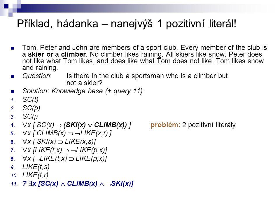 Příklad, hádanka – nanejvýš 1 pozitivní literál! Tom, Peter and John are members of a sport club. Every member of the club is a skier or a climber. No