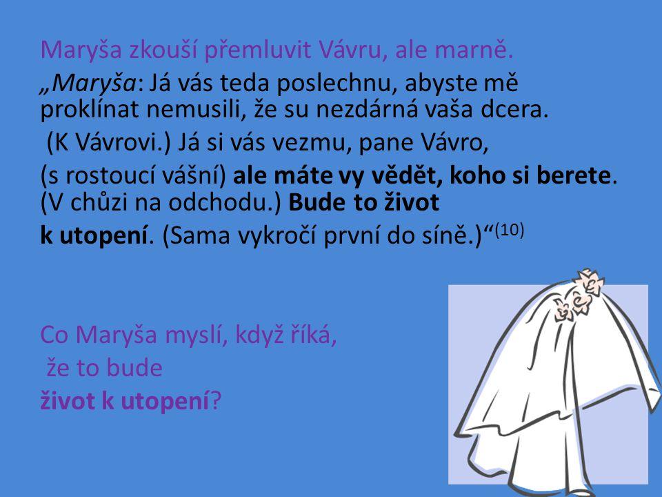 Maryša zkouší přemluvit Vávru, ale marně.