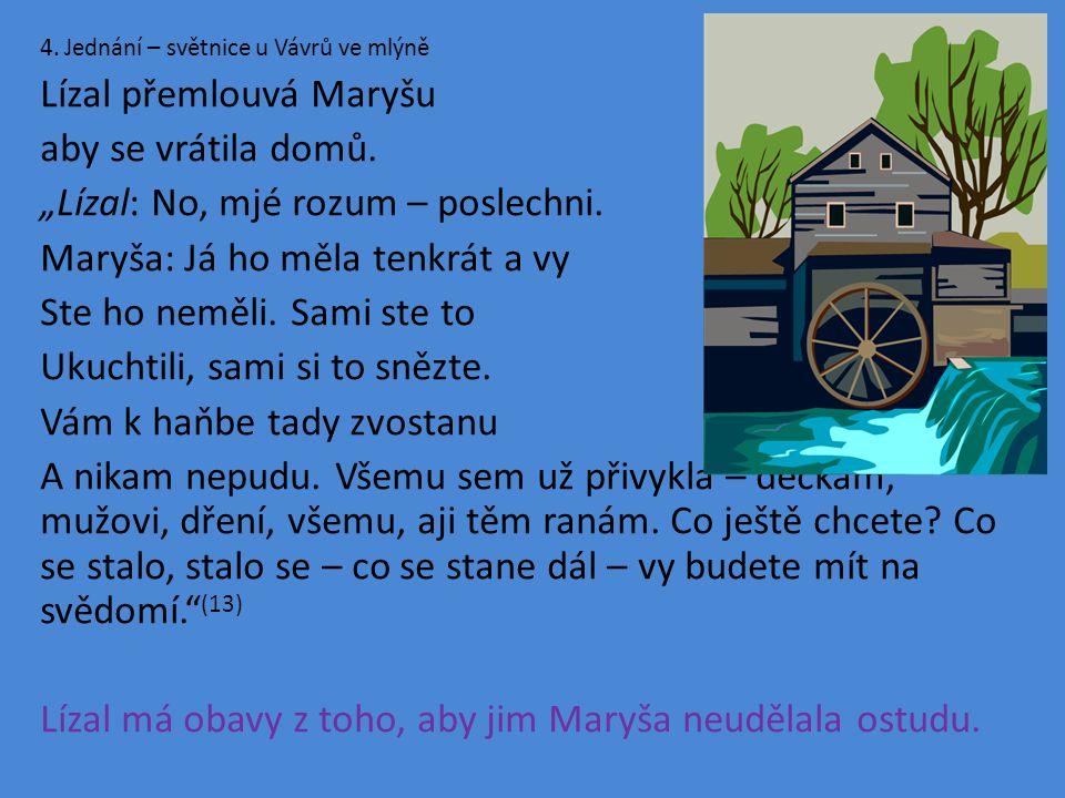 4. Jednání – světnice u Vávrů ve mlýně Lízal přemlouvá Maryšu aby se vrátila domů.