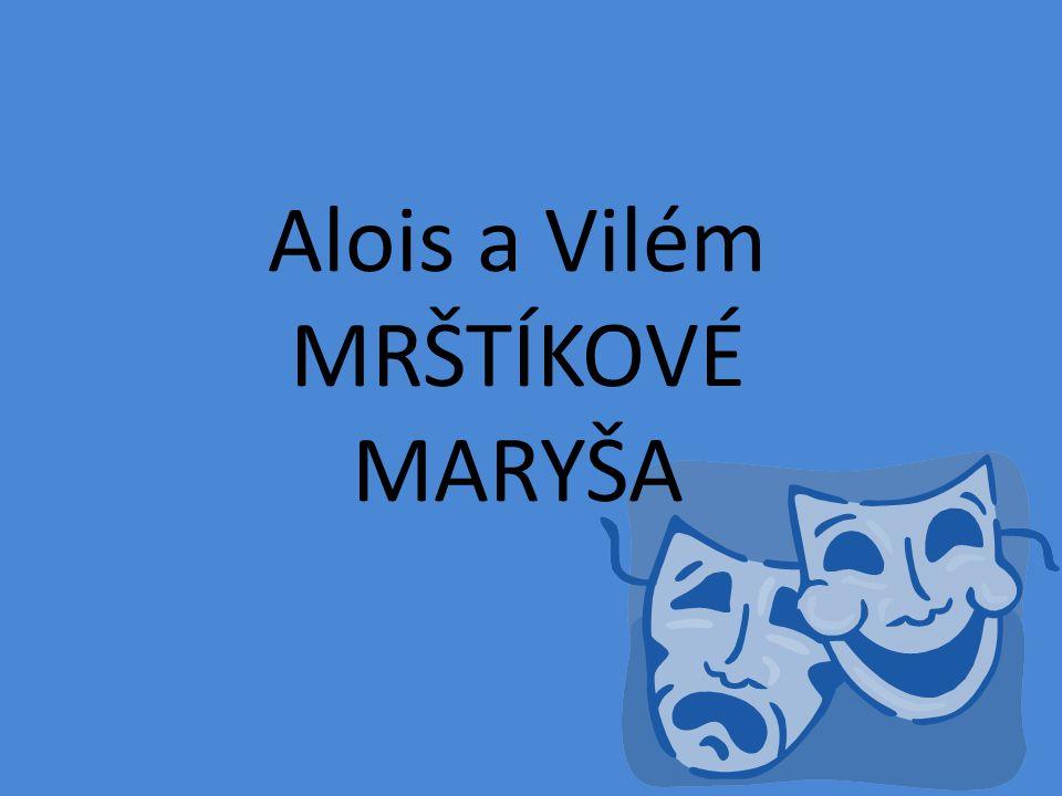 Drama o pěti jednáních Děj se odehrává na moravské vesnici Hlavní postavy: LÍZAL, sedlák STROUHALKA, Maryšina teta LÍZALKA, jeho žena STAŘENKA, Maryšina babička MARYŠA, jejich dcera ROZÁRA, služka FRANCEK, rekrut VÁVRA, mlynář HORAČKA, jeho matka a další