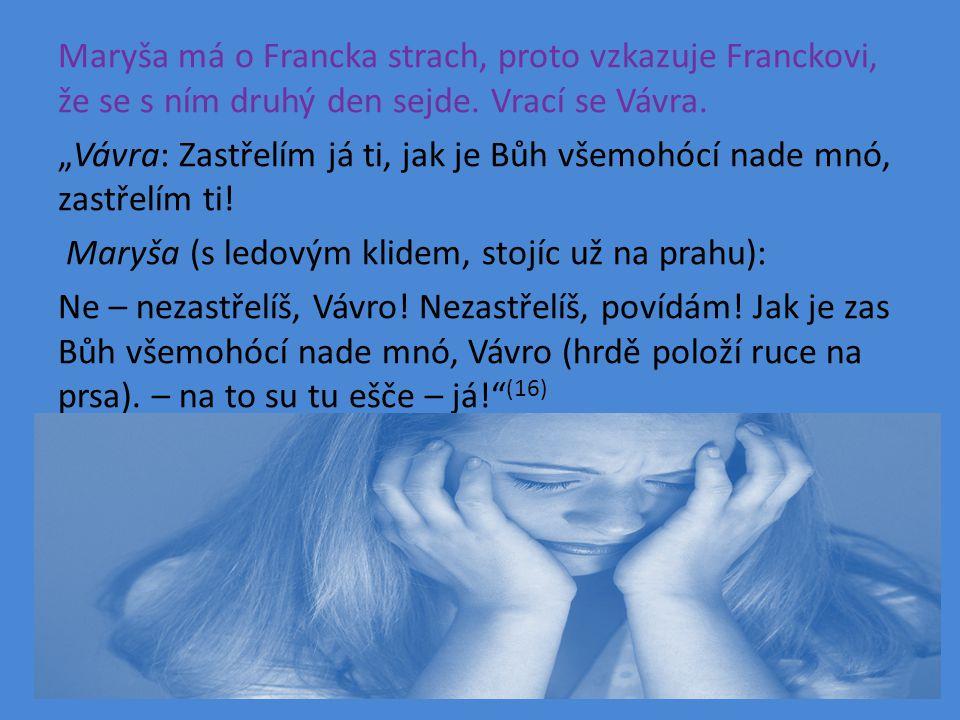 Maryša má o Francka strach, proto vzkazuje Franckovi, že se s ním druhý den sejde.