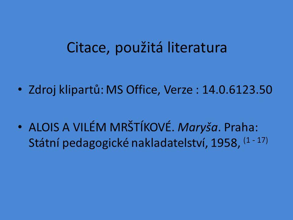 Citace, použitá literatura Zdroj klipartů: MS Office, Verze : 14.0.6123.50 ALOIS A VILÉM MRŠTÍKOVÉ.