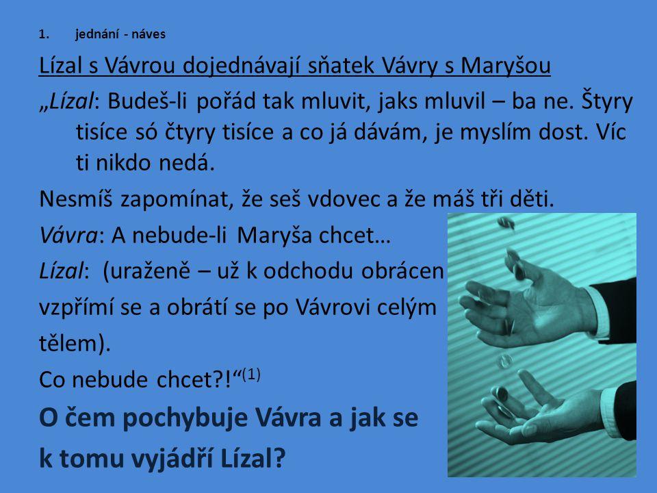 """1.jednání - náves Lízal s Vávrou dojednávají sňatek Vávry s Maryšou """"Lízal: Budeš-li pořád tak mluvit, jaks mluvil – ba ne."""