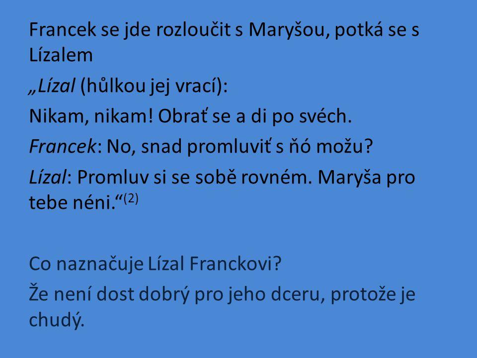 """Francek se jde rozloučit s Maryšou, potká se s Lízalem """"Lízal (hůlkou jej vrací): Nikam, nikam."""