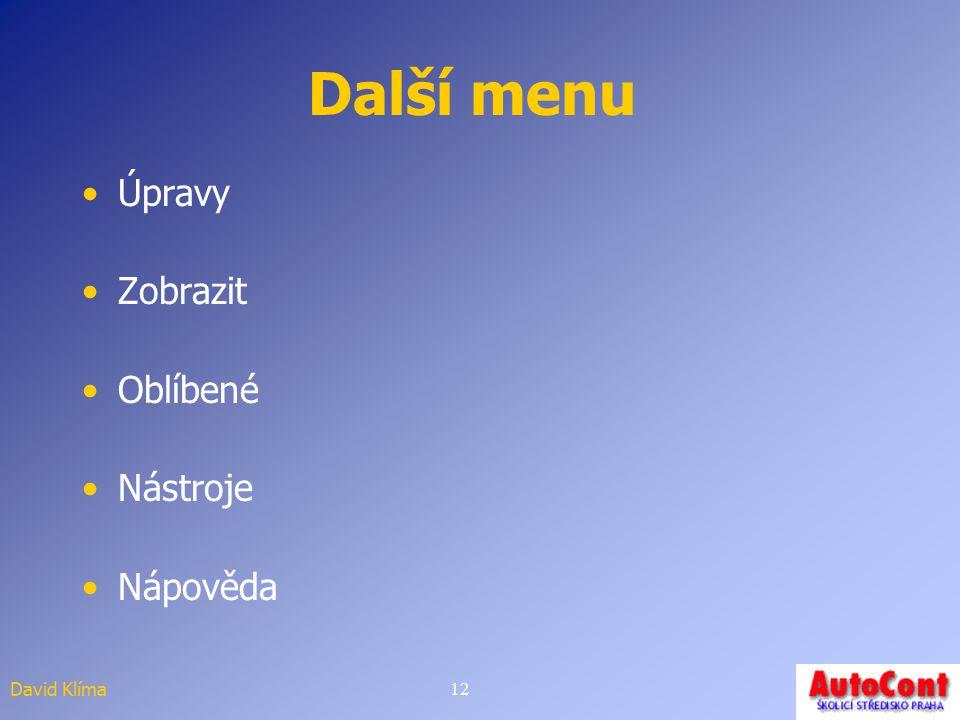 David Klíma11 Menu soubor Otevření nového okna Soubor -> Nový CTRL+N Uložení stránky Soubor ->Uložit jako Tisk stránky Soubor ->Tisk Vlastnosti Inform