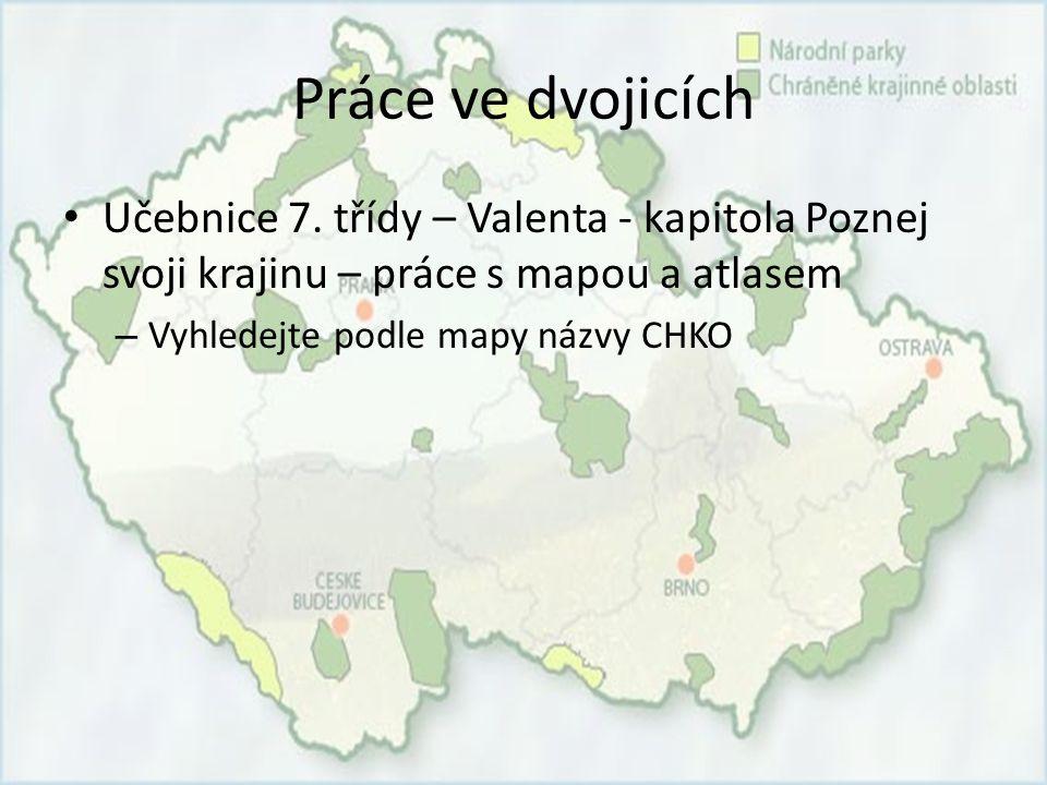 Práce ve dvojicích Učebnice 7. třídy – Valenta - kapitola Poznej svoji krajinu – práce s mapou a atlasem – Vyhledejte podle mapy názvy CHKO