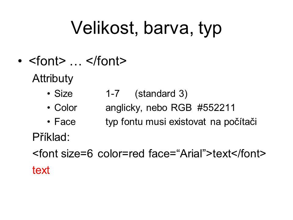 Velikost, barva, typ … Attributy Size1-7(standard 3) Coloranglicky, nebo RGB #552211 Facetyp fontu musi existovat na počítači Příklad: text