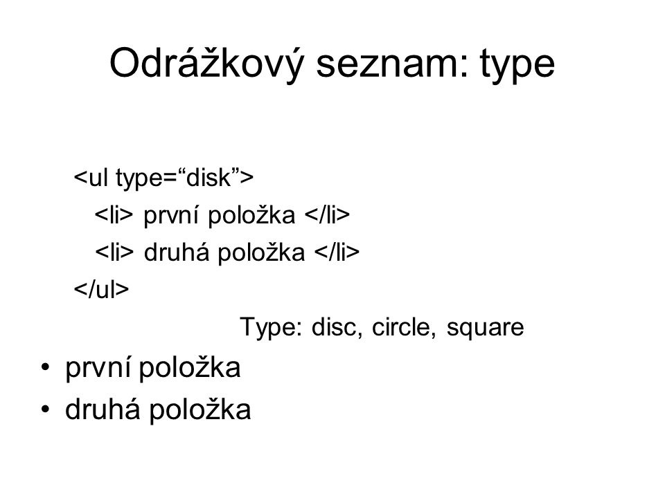 Odrážkový seznam: type první položka druhá položka Type: disc, circle, square první položka druhá položka