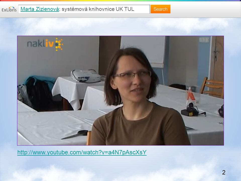2 Marta ZizienováMarta Zizienová: systémová knihovnice UK TUL http://www.youtube.com/watch?v=a4N7pAscXsY
