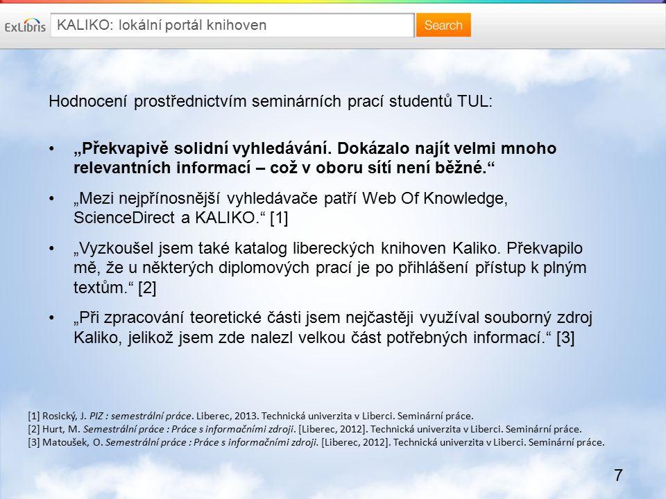 """7 KALIKO: lokální portál knihoven Hodnocení prostřednictvím seminárních prací studentů TUL: """"Překvapivě solidní vyhledávání."""