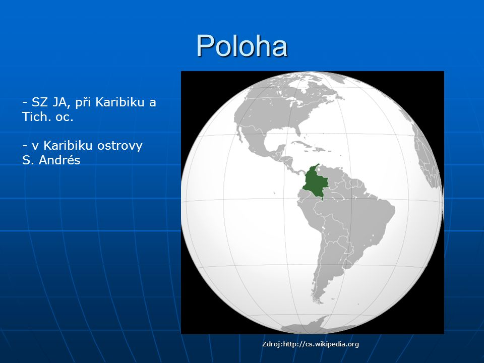 Poloha Zdroj:http://cs.wikipedia.org - SZ JA, při Karibiku a Tich. oc. - v Karibiku ostrovy S. Andrés