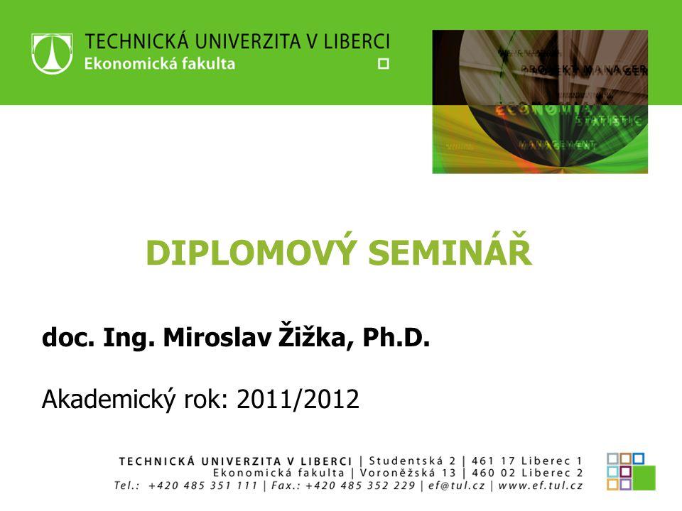 DIPLOMOVÝ SEMINÁŘ doc. Ing. Miroslav Žižka, Ph.D. Akademický rok: 2011/2012