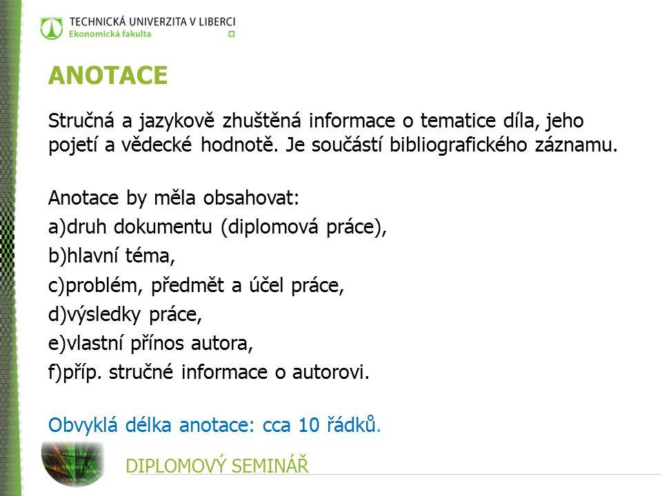 ANOTACE Stručná a jazykově zhuštěná informace o tematice díla, jeho pojetí a vědecké hodnotě.