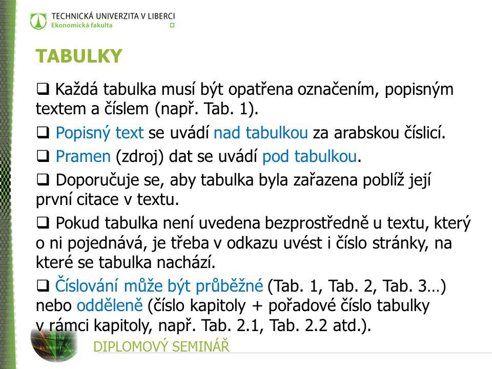 DIPLOMOVÝ SEMINÁŘ TABULKY  Každá tabulka musí být opatřena označením, popisným textem a číslem (např.