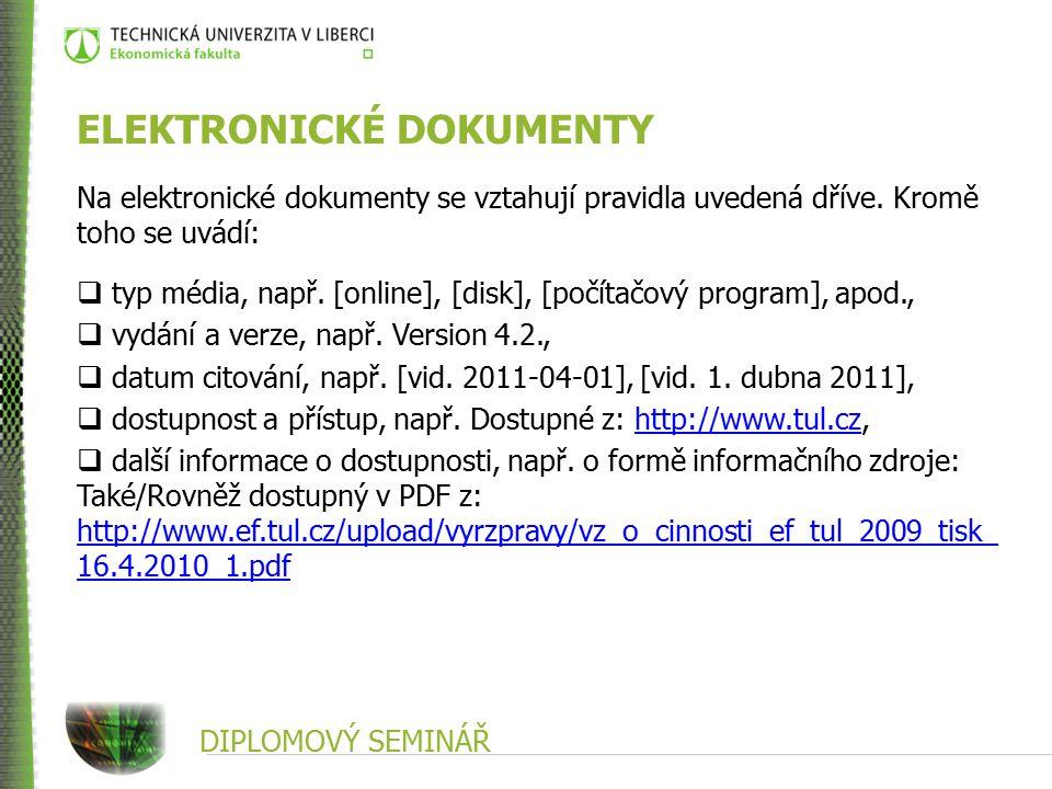 DIPLOMOVÝ SEMINÁŘ ELEKTRONICKÉ DOKUMENTY Na elektronické dokumenty se vztahují pravidla uvedená dříve.