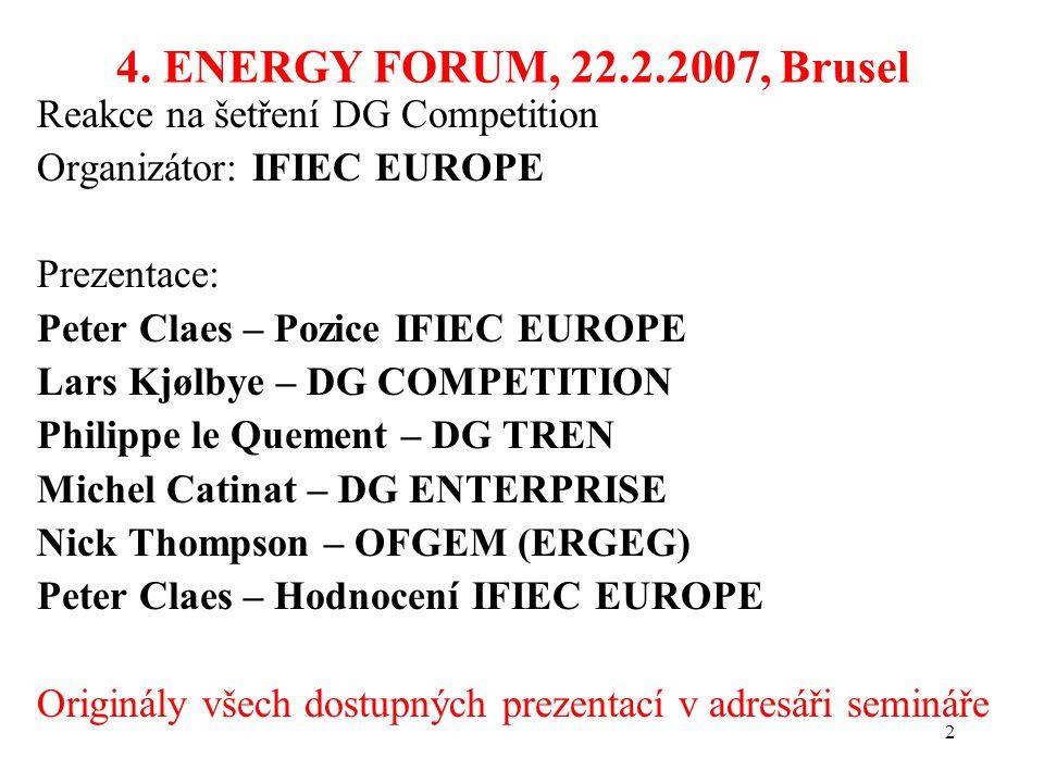 2 4. ENERGY FORUM, 22.2.2007, Brusel Reakce na šetření DG Competition Organizátor: IFIEC EUROPE Prezentace: Peter Claes – Pozice IFIEC EUROPE Lars Kjø