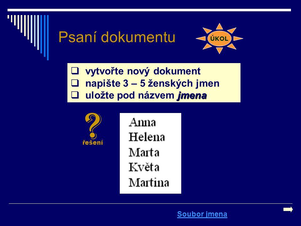 Psaní dokumentu  vytvořte nový dokument  napište 3 – 5 ženských jmen jmena  uložte pod názvem jmena Soubor jmena ÚKOL ? řešení