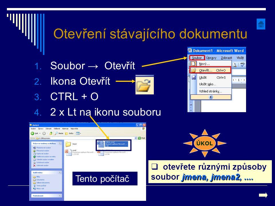Otevření stávajícího dokumentu 1. Soubor → Otevřít 2. Ikona Otevřít 3. CTRL + O 4. 2 x Lt na ikonu souboru Tento počítač jmena, jmena2,....  otevřete