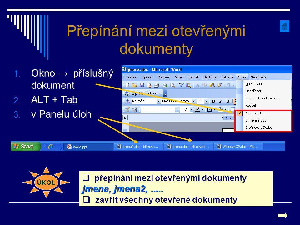 Přepínání mezi otevřenými dokumenty 1. Okno → příslušný dokument 2. ALT + Tab 3. v Panelu úloh jmena, jmena2,.....  přepínání mezi otevřenými dokumen