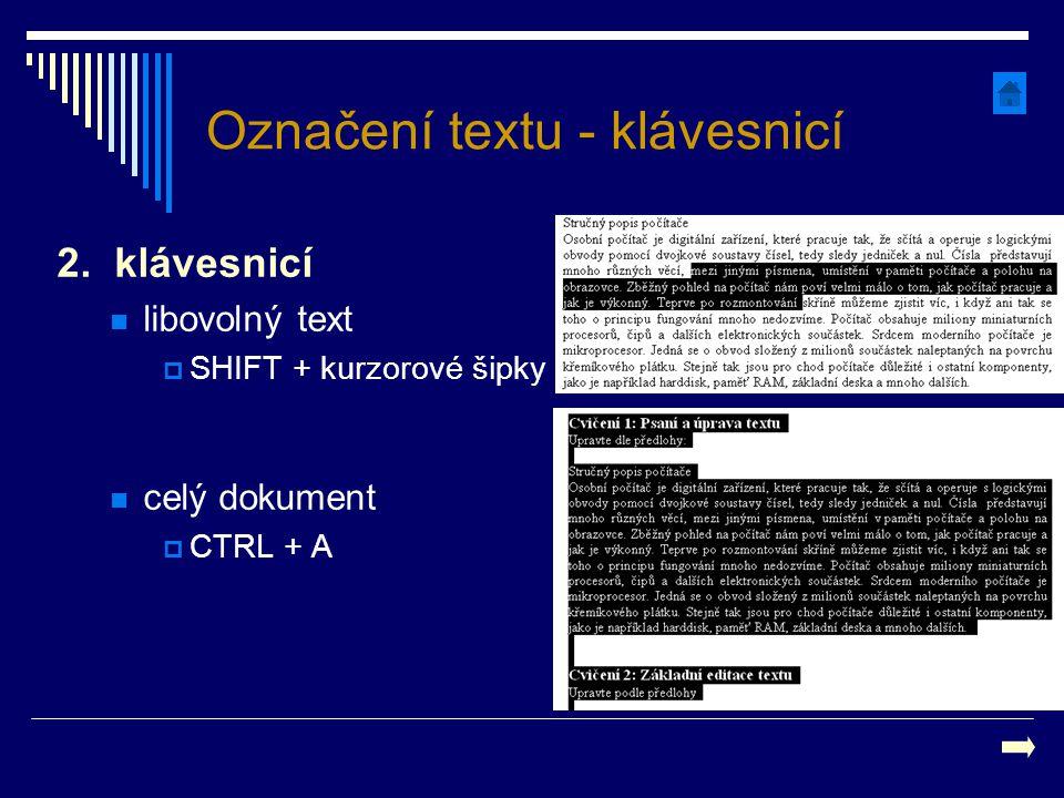 Označení textu - klávesnicí 2. klávesnicí libovolný text  SHIFT + kurzorové šipky celý dokument  CTRL + A