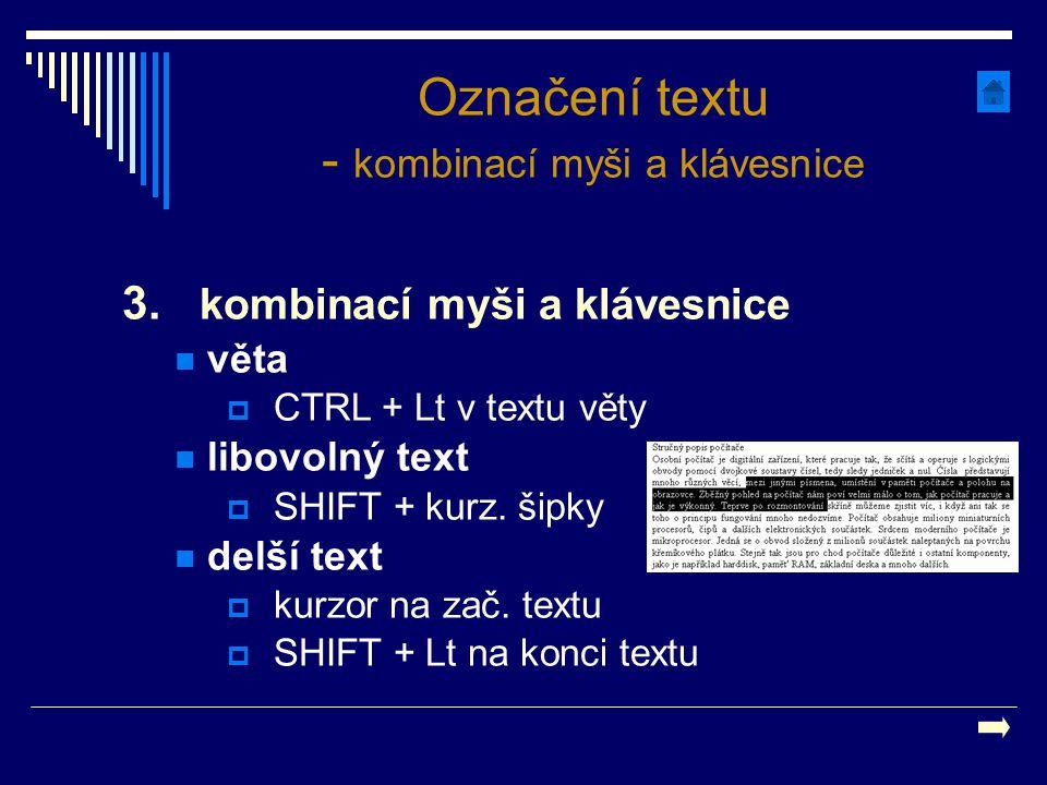 3. kombinací myši a klávesnice věta  CTRL + Lt v textu věty libovolný text  SHIFT + kurz. šipky delší text  kurzor na zač. textu  SHIFT + Lt na ko