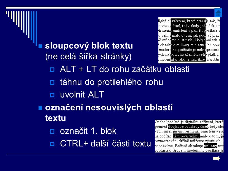 sloupcový blok textu (ne celá šířka stránky)  ALT + LT do rohu začátku oblasti  táhnu do protilehlého rohu  uvolnit ALT označení nesouvislých oblas