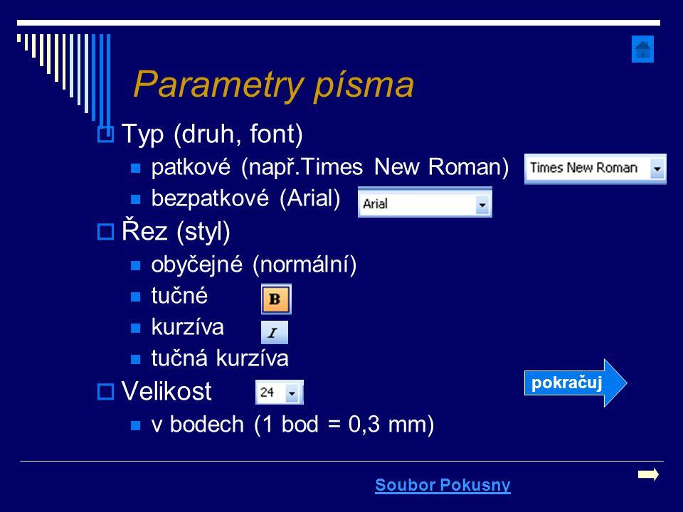 Parametry písma  Typ (druh, font) patkové (např.Times New Roman) bezpatkové (Arial)  Řez (styl) obyčejné (normální) tučné kurzíva tučná kurzíva  Ve