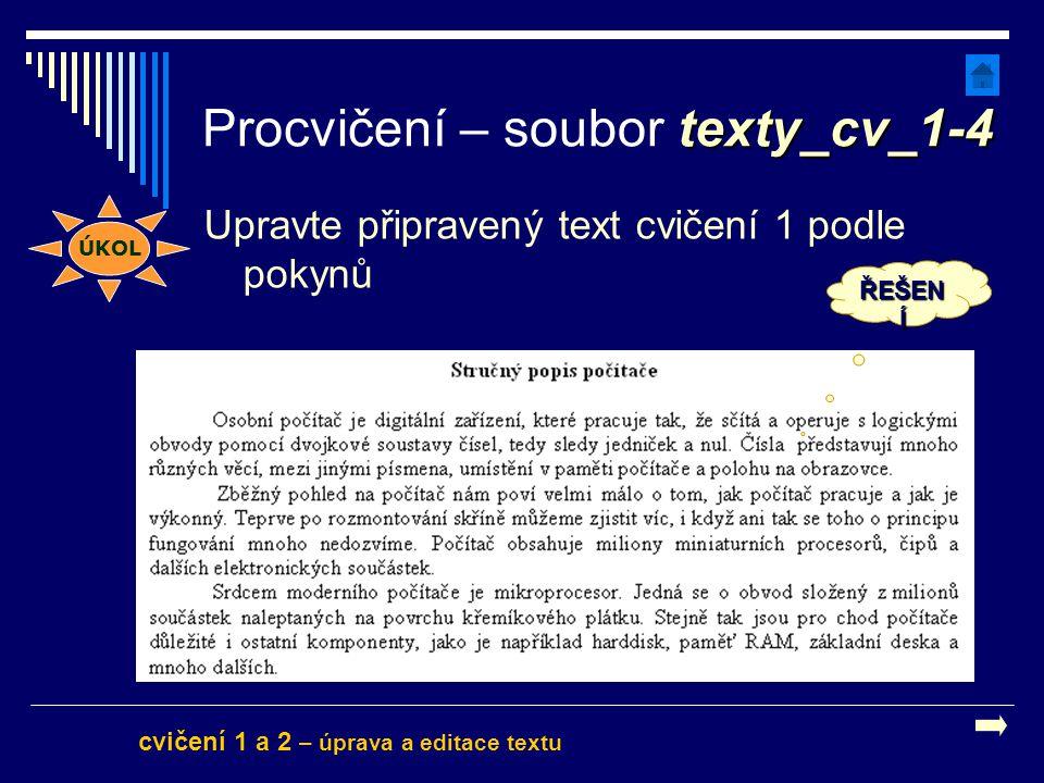 Upravte připravený text cvičení 1 podle pokynů texty_cv_1-4 Procvičení – soubor texty_cv_1-4 cvičení 1 a 2 – úprava a editace textu ÚKOL ŘEŠEN Í