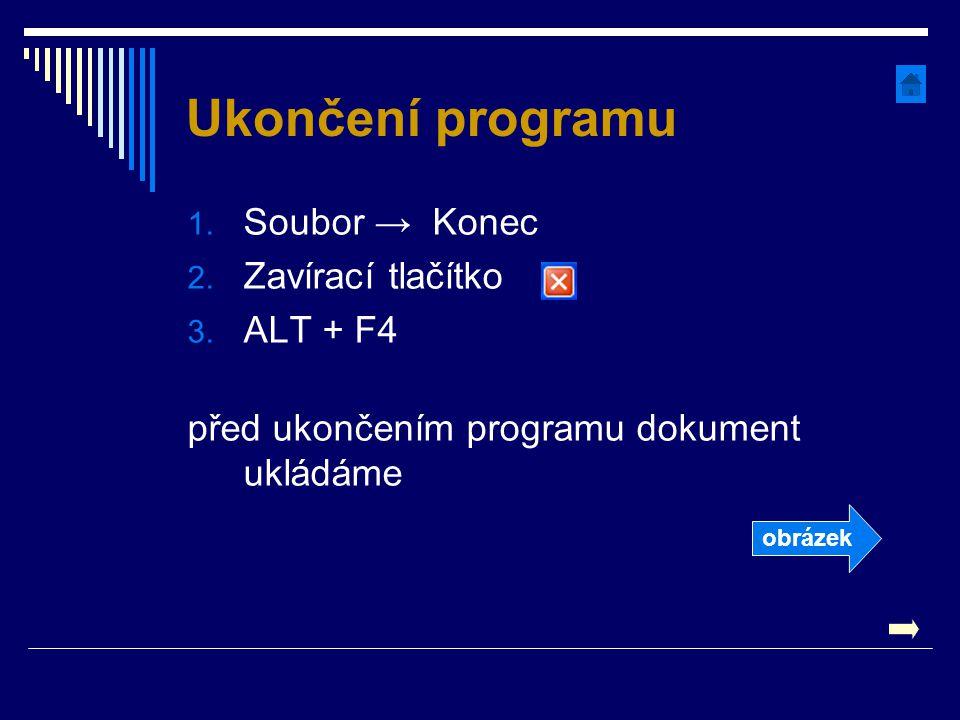 Ukončení programu 1. Soubor → Konec 2. Zavírací tlačítko 3. ALT + F4 před ukončením programu dokument ukládáme obrázek