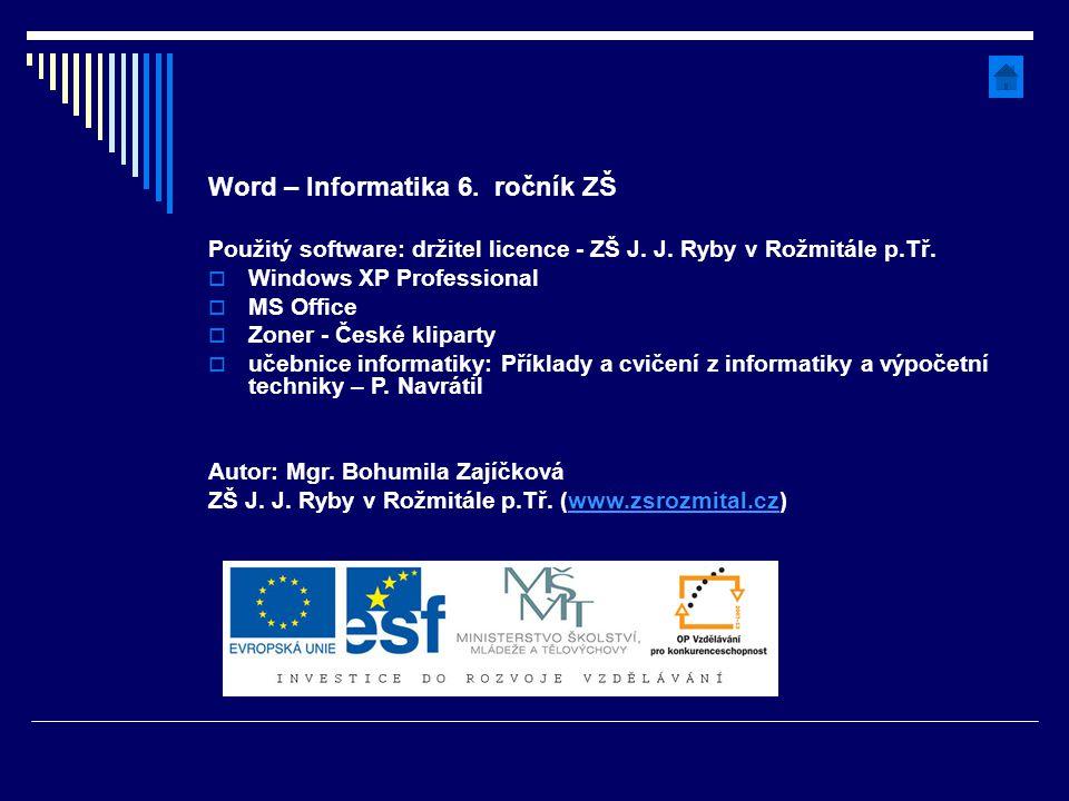 Word – Informatika 6. ročník ZŠ Použitý software: držitel licence - ZŠ J. J. Ryby v Rožmitále p.Tř.  Windows XP Professional  MS Office  Zoner - Če