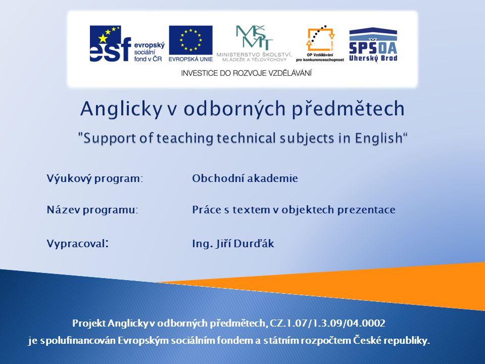 Výukový program: Obchodní akademie Název programu: Práce s textem v objektech prezentace Vypracoval : Ing.