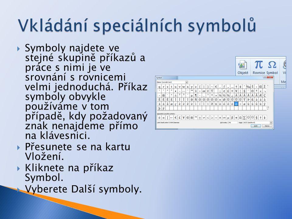  Symboly najdete ve stejné skupině příkazů a práce s nimi je ve srovnání s rovnicemi velmi jednoduchá.
