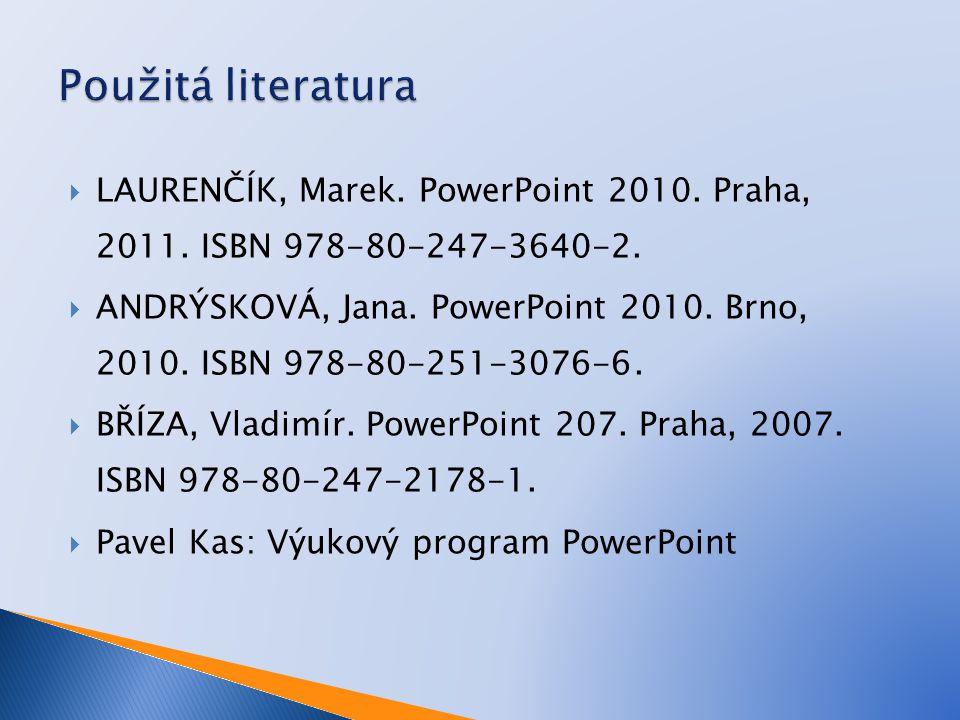 LAURENČÍK, Marek.PowerPoint 2010. Praha, 2011. ISBN 978-80-247-3640-2.
