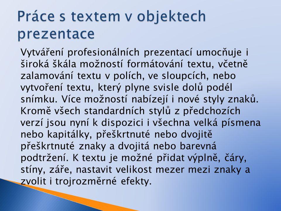 Vytváření profesionálních prezentací umocňuje i široká škála možností formátování textu, včetně zalamování textu v polích, ve sloupcích, nebo vytvoření textu, který plyne svisle dolů podél snímku.