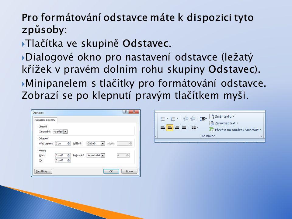 Pro formátování odstavce máte k dispozici tyto způsoby:  Tlačítka ve skupině Odstavec.