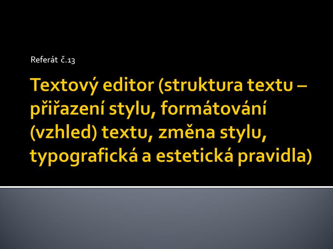  Většina textu se člení na nadpisy, podnadpisy (hierarchie nadpisů) a obsah (samotný text).