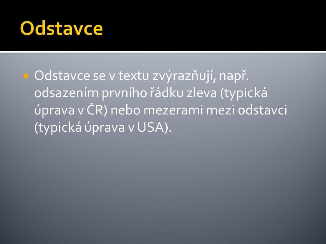  Odstavce se v textu zvýrazňují, např. odsazením prvního řádku zleva (typická úprava v ČR) nebo mezerami mezi odstavci (typická úprava v USA).