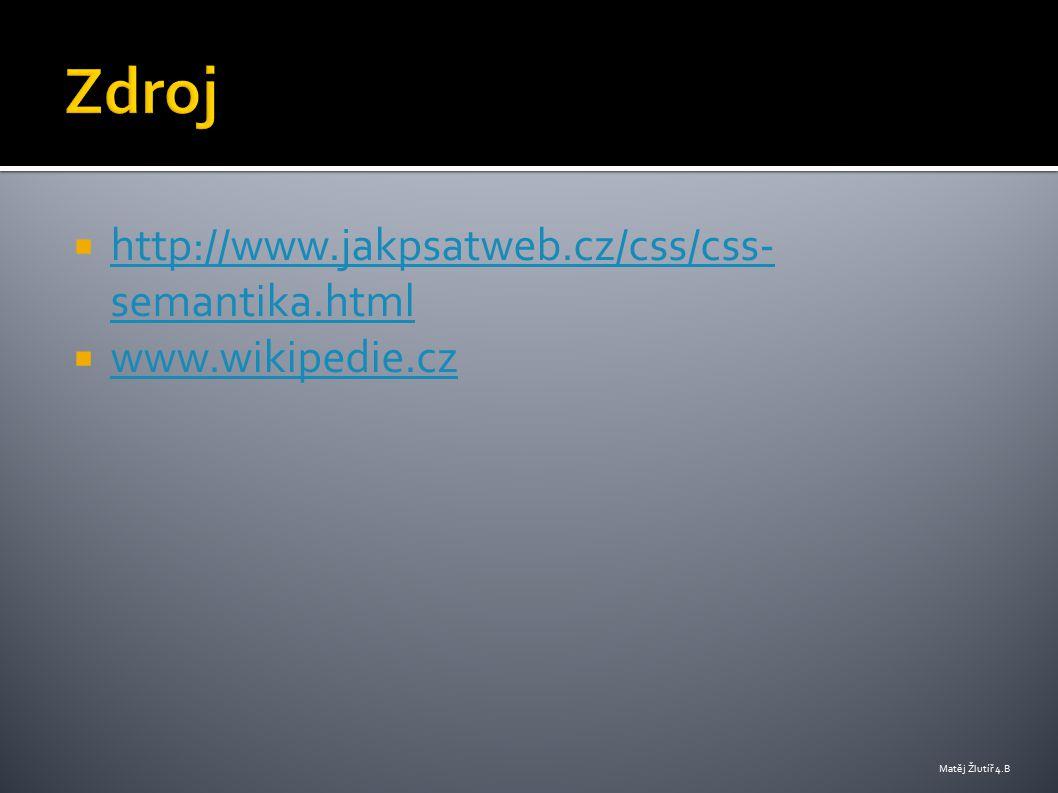  http://www.jakpsatweb.cz/css/css- semantika.html http://www.jakpsatweb.cz/css/css- semantika.html  www.wikipedie.cz www.wikipedie.cz Matěj Žlutíř 4