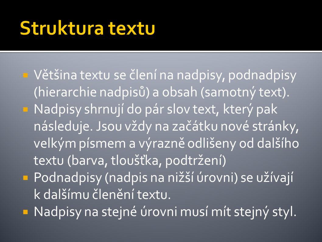  Většina textu se člení na nadpisy, podnadpisy (hierarchie nadpisů) a obsah (samotný text).  Nadpisy shrnují do pár slov text, který pak následuje.