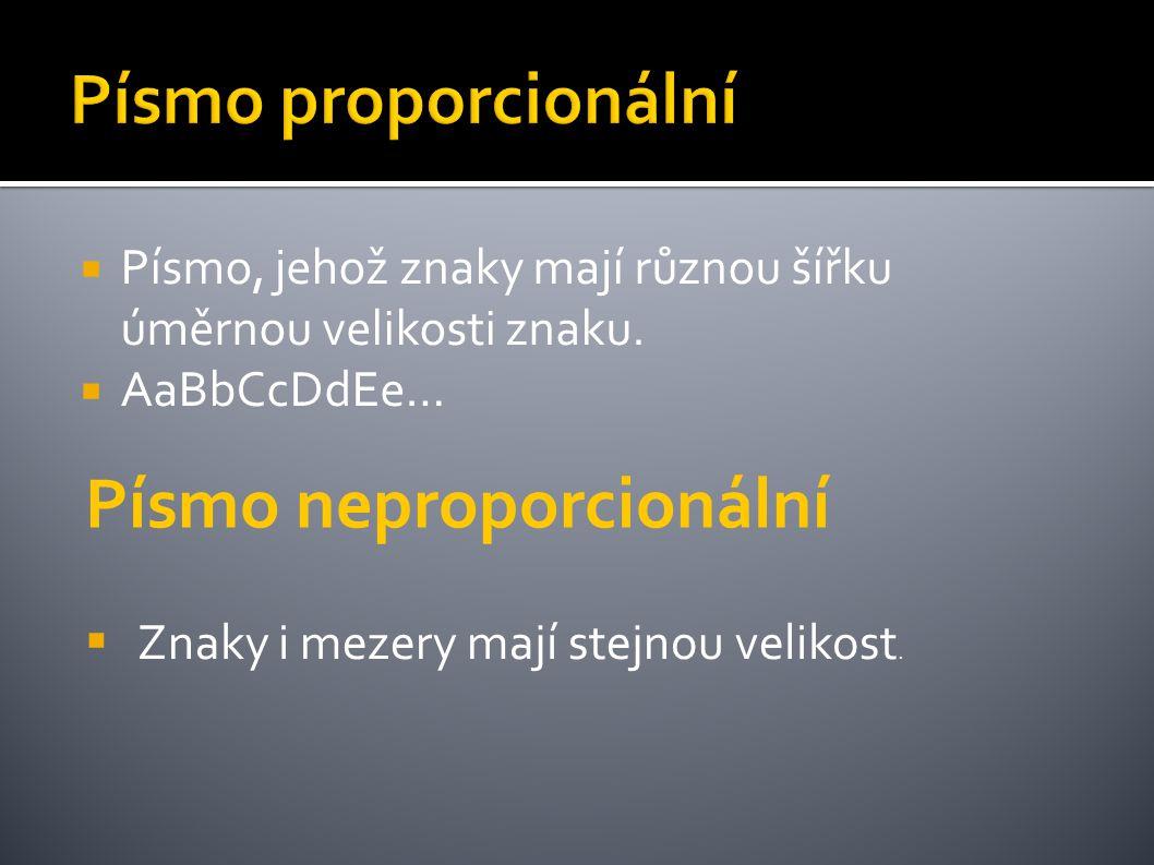  Písmo, jehož znaky mají různou šířku úměrnou velikosti znaku.  AaBbCcDdEe… Písmo neproporcionální  Znaky i mezery mají stejnou velikost.