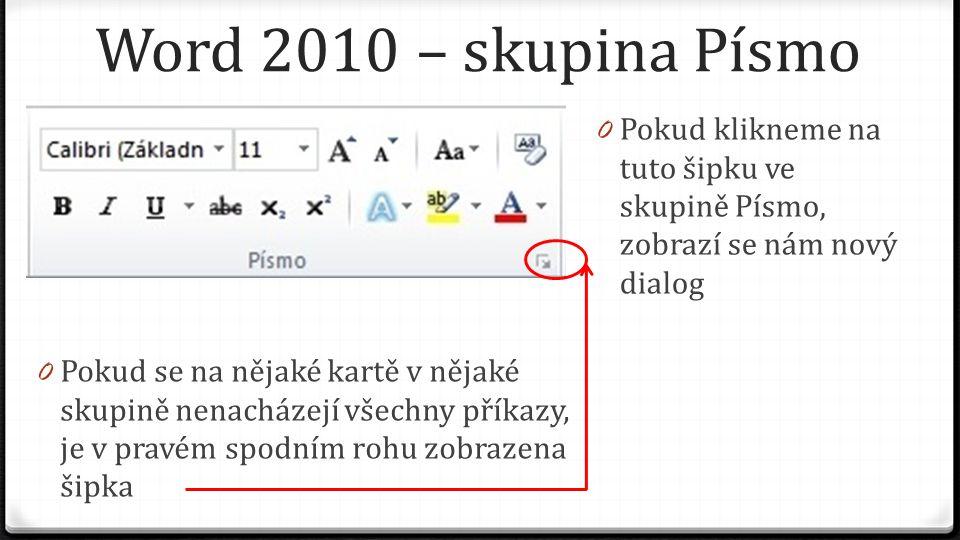 Word 2010 – skupina Písmo 0 Na kartě písmo se nacházejí příkazy, které již byly zobrazeny na kartě Domů ve skupině Písmo, ale i nové příkazy