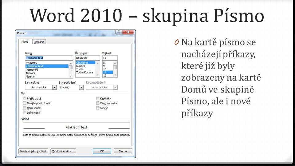 Word 2010 – skupina Písmo 0 Můžeme vybrat druh písma