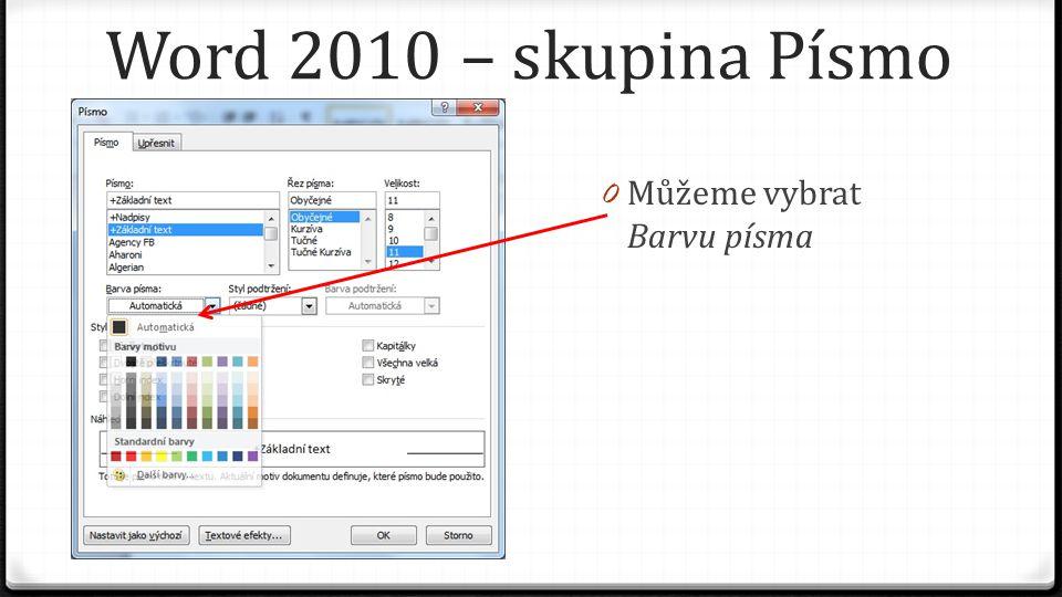 Word 2010 – skupina Písmo 0 Můžeme vybrat Barvu písma 0 Styl podtržení 0 Tady si všimněte, že je zde více možností podtržení než na kartě Domů