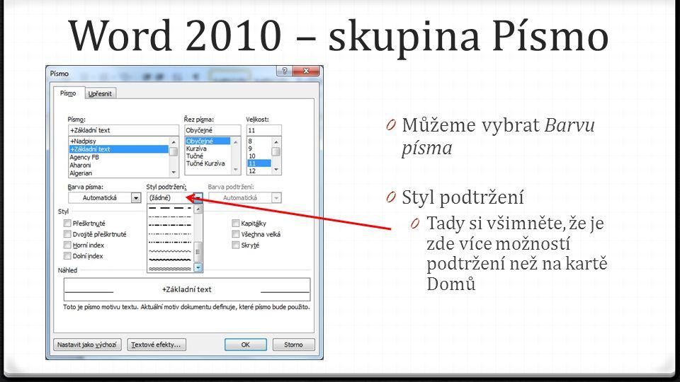 Word 2010 – skupina Písmo 0 Můžeme vybrat Barvu písma 0 Styl podtržení 0 Tady si všimněte, že je zde více možností podtržení než na kartě Domů 0 Barvu podtržení